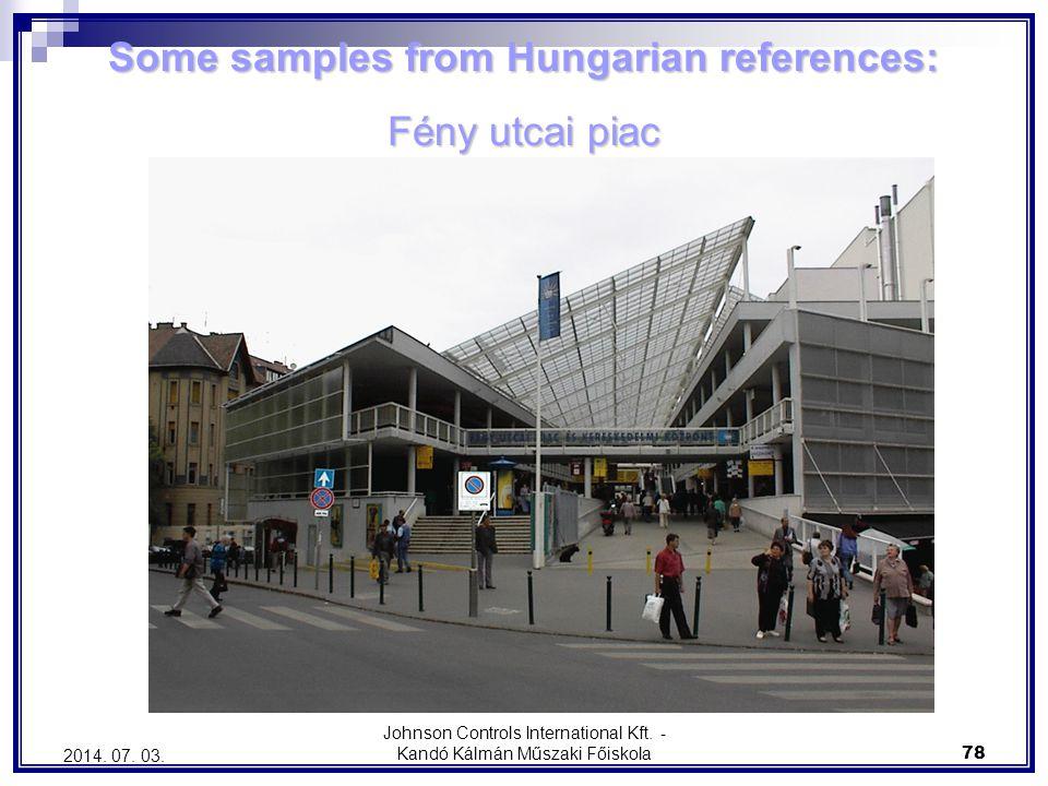 Johnson Controls International Kft. - Kandó Kálmán Műszaki Főiskola 78 2014. 07. 03. Some samples from Hungarian references: Fény utcai piac