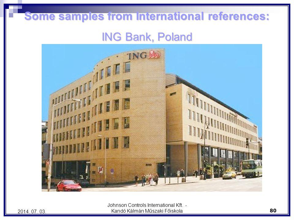 Johnson Controls International Kft. - Kandó Kálmán Műszaki Főiskola 80 2014. 07. 03. Some samples from International references: ING Bank, Poland