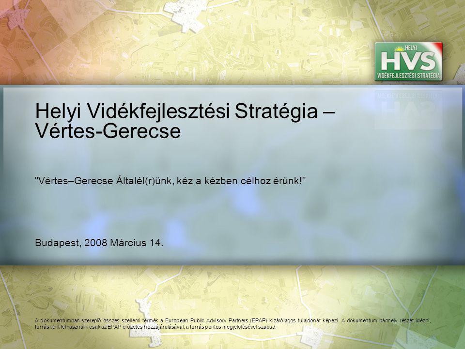 Budapest, 2008 Március 14. Helyi Vidékfejlesztési Stratégia – Vértes-Gerecse A dokumentumban szereplő összes szellemi termék a European Public Advisor