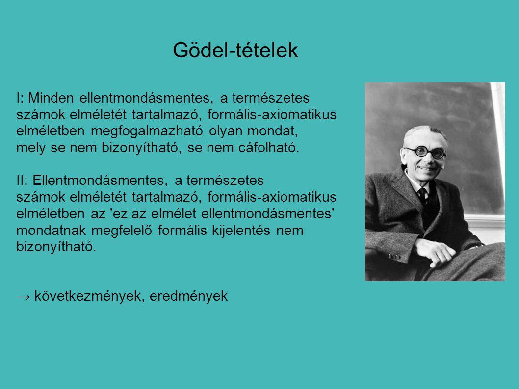 Gödel-tételek I: Minden ellentmondásmentes, a természetes számok elméletét tartalmazó, formális-axiomatikus elméletben megfogalmazható olyan mondat, m