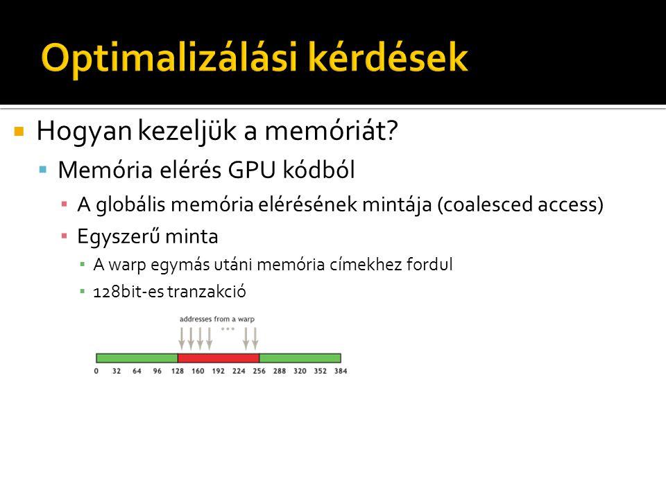  Hogyan kezeljük a memóriát?  Memória elérés GPU kódból ▪ A globális memória elérésének mintája (coalesced access) ▪ Egyszerű minta ▪ A warp egymás