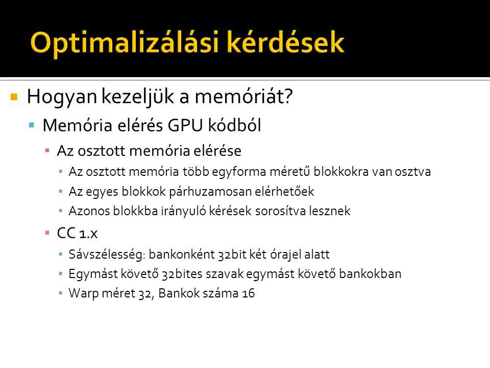  Hogyan kezeljük a memóriát?  Memória elérés GPU kódból ▪ Az osztott memória elérése ▪ Az osztott memória több egyforma méretű blokkokra van osztva
