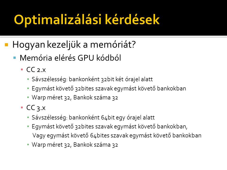  Hogyan kezeljük a memóriát?  Memória elérés GPU kódból ▪ CC 2.x ▪ Sávszélesség: bankonként 32bit két órajel alatt ▪ Egymást követő 32bites szavak e