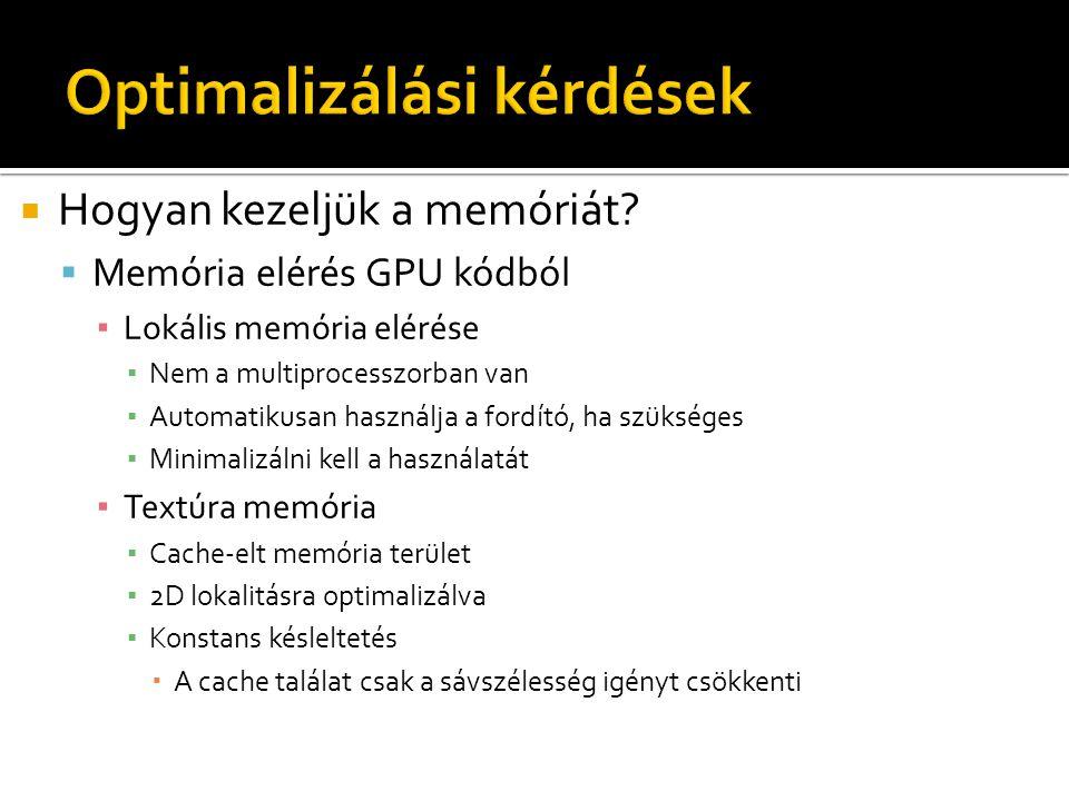  Hogyan kezeljük a memóriát?  Memória elérés GPU kódból ▪ Lokális memória elérése ▪ Nem a multiprocesszorban van ▪ Automatikusan használja a fordító