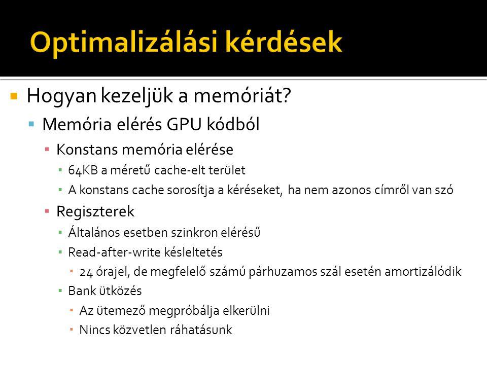  Hogyan kezeljük a memóriát?  Memória elérés GPU kódból ▪ Konstans memória elérése ▪ 64KB a méretű cache-elt terület ▪ A konstans cache sorosítja a