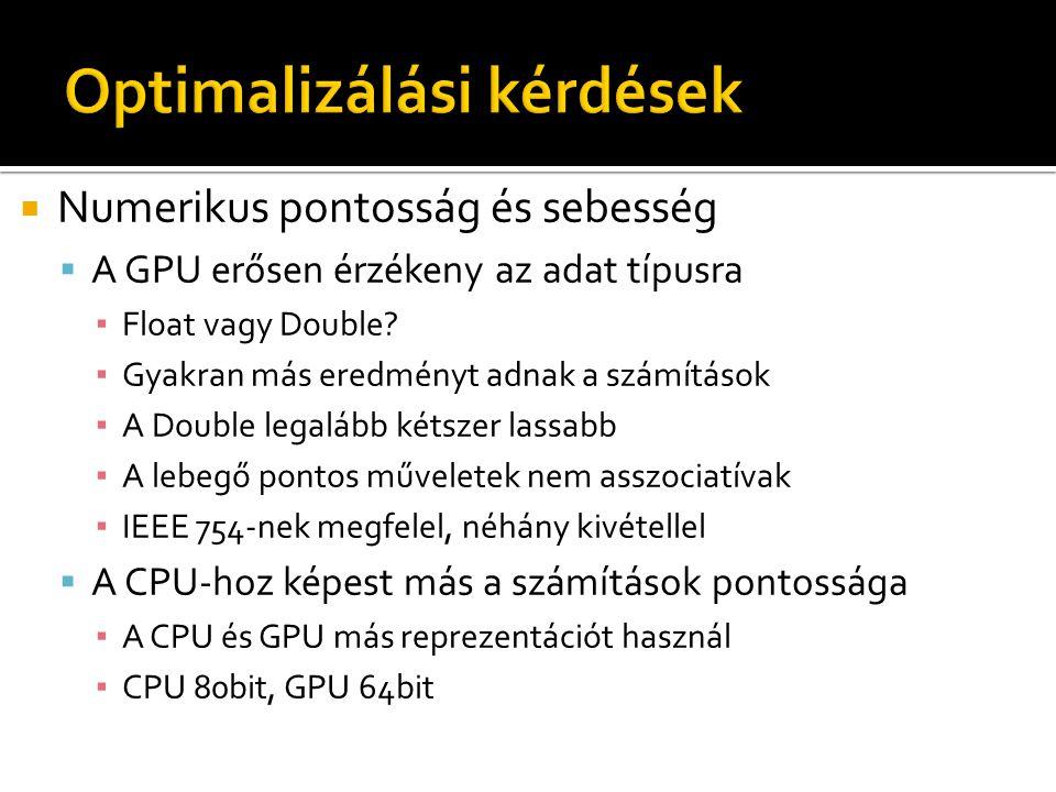  Numerikus pontosság és sebesség  A GPU erősen érzékeny az adat típusra ▪ Float vagy Double? ▪ Gyakran más eredményt adnak a számítások ▪ A Double l