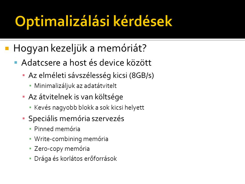  Hogyan kezeljük a memóriát?  Adatcsere a host és device között ▪ Az elméleti sávszélesség kicsi (8GB/s) ▪ Minimalizáljuk az adatátvitelt ▪ Az átvit