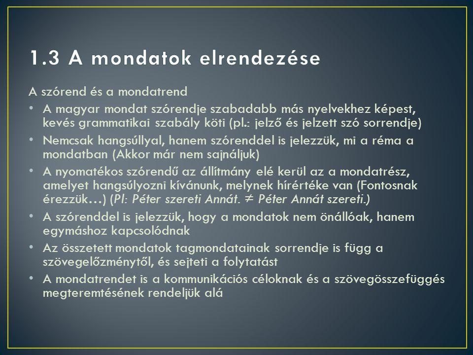 A szórend és a mondatrend • A magyar mondat szórendje szabadabb más nyelvekhez képest, kevés grammatikai szabály köti (pl.: jelző és jelzett szó sorre