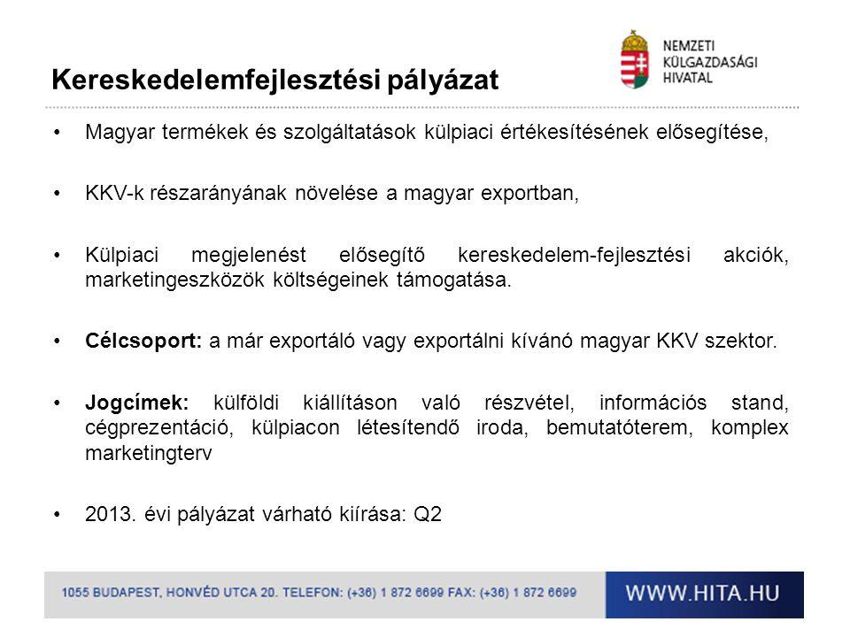 Kereskedelemfejlesztési pályázat •Magyar termékek és szolgáltatások külpiaci értékesítésének elősegítése, •KKV-k részarányának növelése a magyar expor