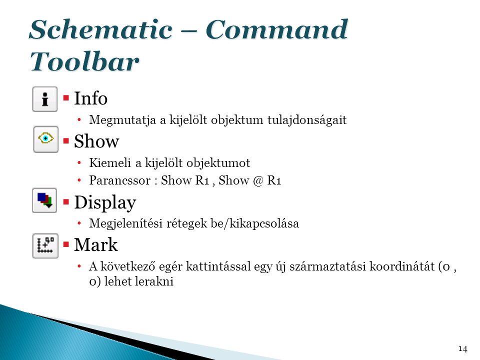  Info • Megmutatja a kijelölt objektum tulajdonságait  Show • Kiemeli a kijelölt objektumot • Parancssor : Show R1, Show @ R1  Display • Megjelenít