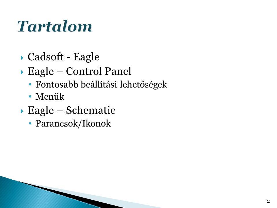  Cadsoft - Eagle  Eagle – Control Panel • Fontosabb beállítási lehetőségek • Menük  Eagle – Schematic • Parancsok/Ikonok 2