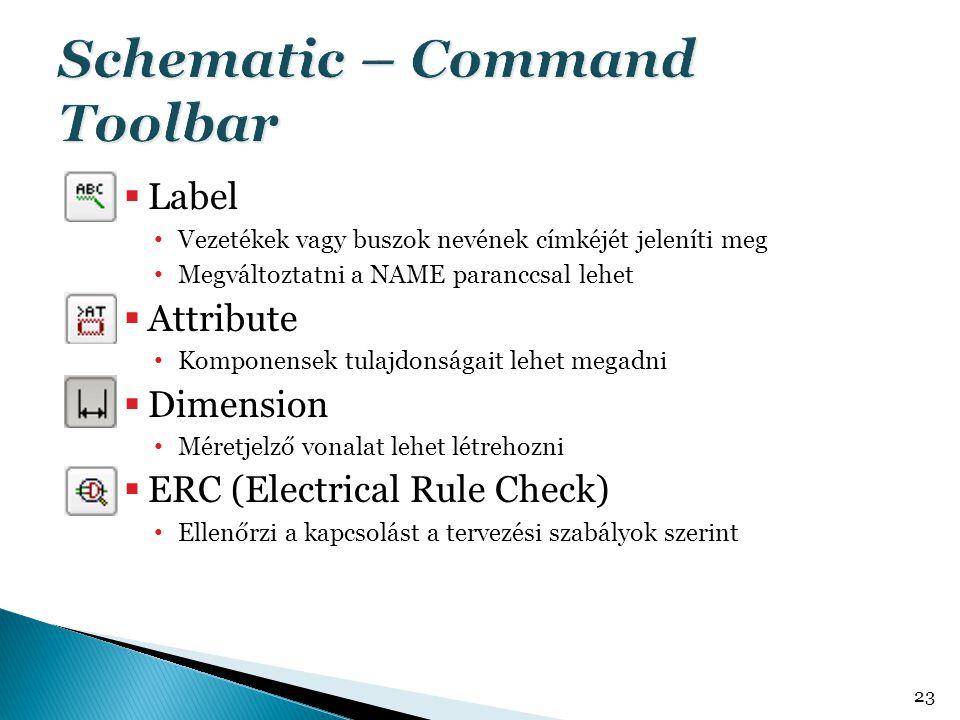 Label • Vezetékek vagy buszok nevének címkéjét jeleníti meg • Megváltoztatni a NAME paranccsal lehet  Attribute • Komponensek tulajdonságait lehet