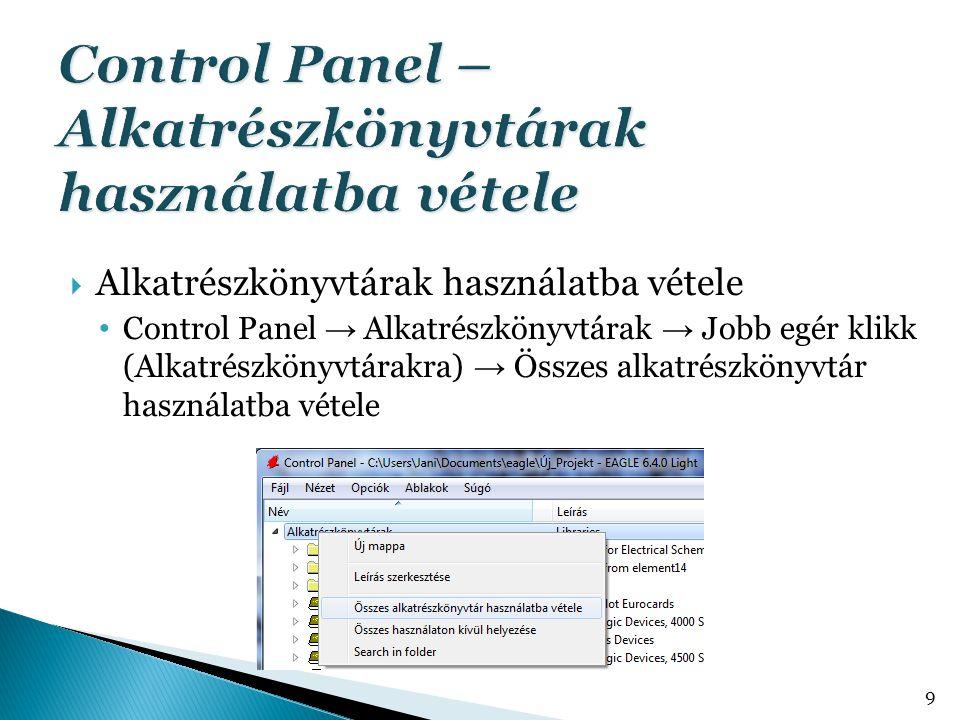  Alkatrészkönyvtárak használatba vétele • Control Panel → Alkatrészkönyvtárak → Jobb egér klikk (Alkatrészkönyvtárakra) → Összes alkatrészkönyvtár ha