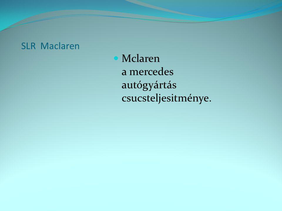 SLR Maclaren  Mclaren a mercedes autógyártás csucsteljesitménye.