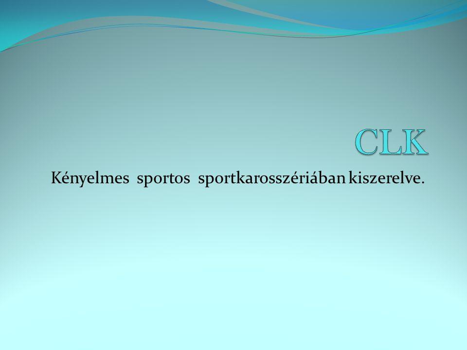 Kényelmes sportos sportkarosszériában kiszerelve.