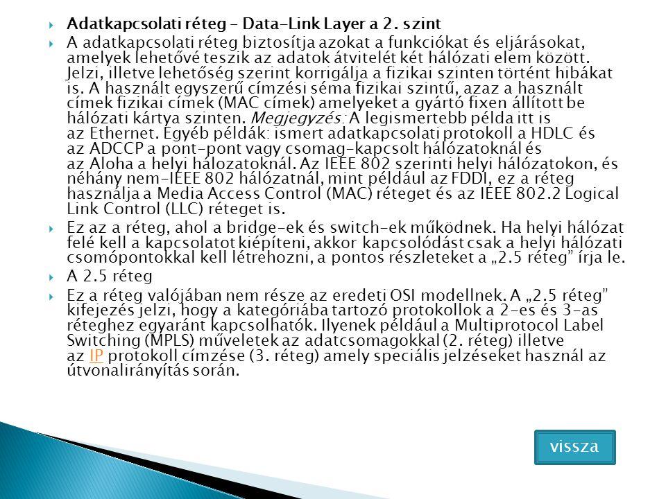  Adatkapcsolati réteg – Data-Link Layer a 2. szint  A adatkapcsolati réteg biztosítja azokat a funkciókat és eljárásokat, amelyek lehetővé teszik az