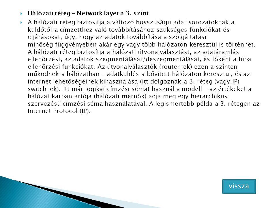  Hálózati réteg – Network layer a 3. szint  A hálózati réteg biztosítja a változó hosszúságú adat sorozatoknak a küldőtől a címzetthez való továbbít