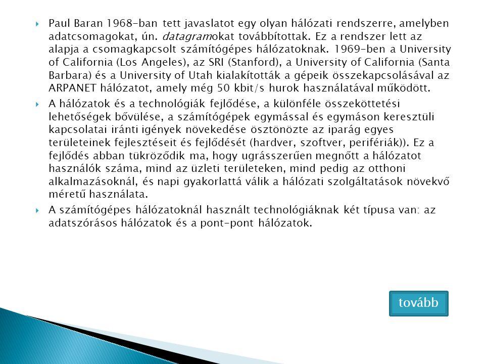  Paul Baran 1968-ban tett javaslatot egy olyan hálózati rendszerre, amelyben adatcsomagokat, ún.