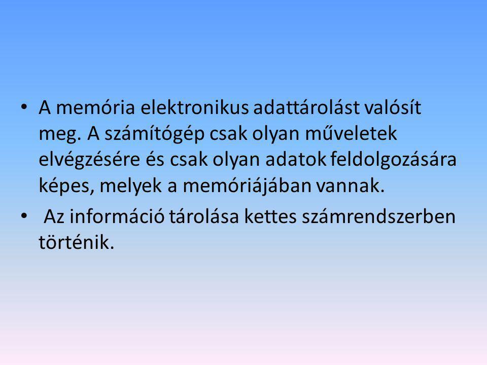 • A memória elektronikus adattárolást valósít meg. A számítógép csak olyan műveletek elvégzésére és csak olyan adatok feldolgozására képes, melyek a m