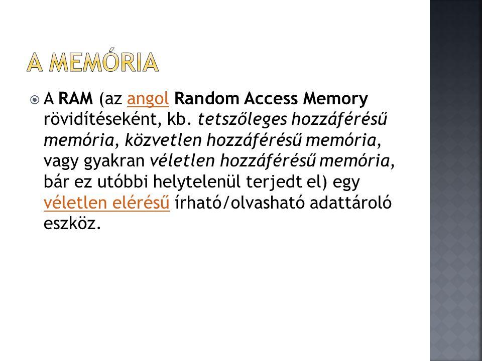  A RAM (az angol Random Access Memory rövidítéseként, kb. tetszőleges hozzáférésű memória, közvetlen hozzáférésű memória, vagy gyakran véletlen hozzá