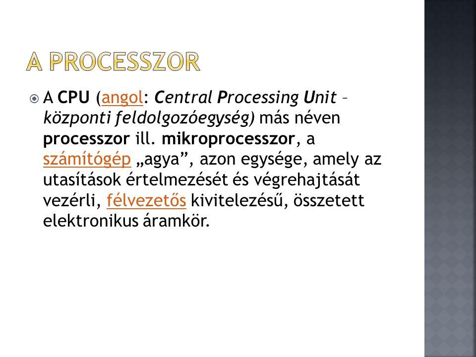 """ A CPU (angol: Central Processing Unit – központi feldolgozóegység) más néven processzor ill. mikroprocesszor, a számítógép """"agya"""", azon egysége, ame"""