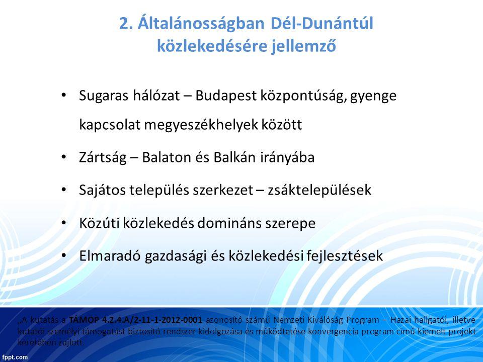 2. Általánosságban Dél-Dunántúl közlekedésére jellemző • Sugaras hálózat – Budapest központúság, gyenge kapcsolat megyeszékhelyek között • Zártság – B