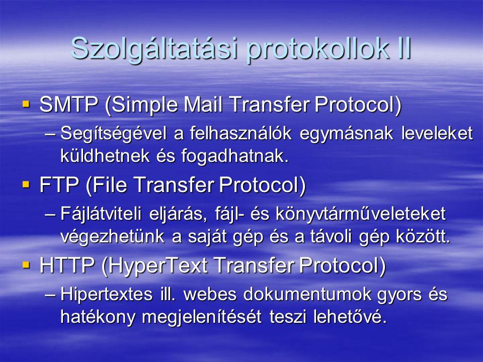 Szolgáltatási protokollok II  SMTP (Simple Mail Transfer Protocol) –Segítségével a felhasználók egymásnak leveleket küldhetnek és fogadhatnak.  FTP