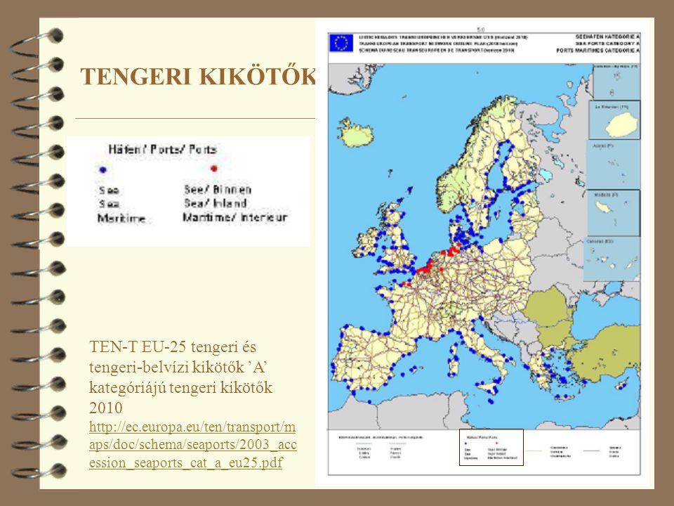 TENGERI KIKÖTŐK TEN-T EU-25 tengeri és tengeri-belvízi kikötők 'A' kategóriájú tengeri kikötők 2010 http://ec.europa.eu/ten/transport/m aps/doc/schema