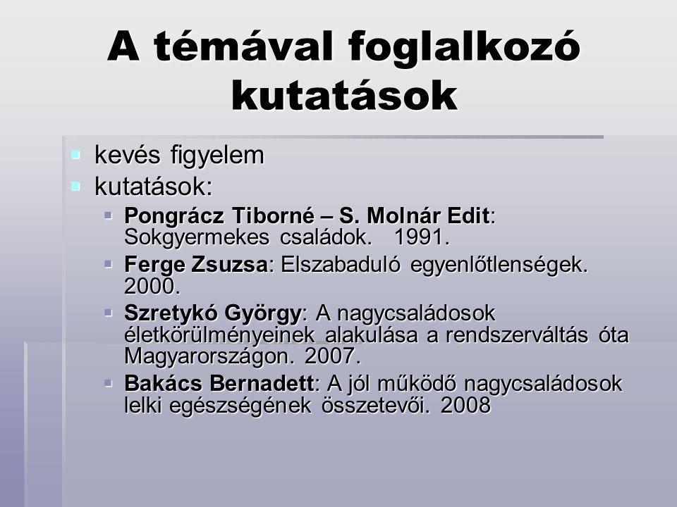 A témával foglalkozó kutatások  kevés figyelem  kutatások:  Pongrácz Tiborné – S. Molnár Edit: Sokgyermekes családok. 1991.  Ferge Zsuzsa: Elszaba
