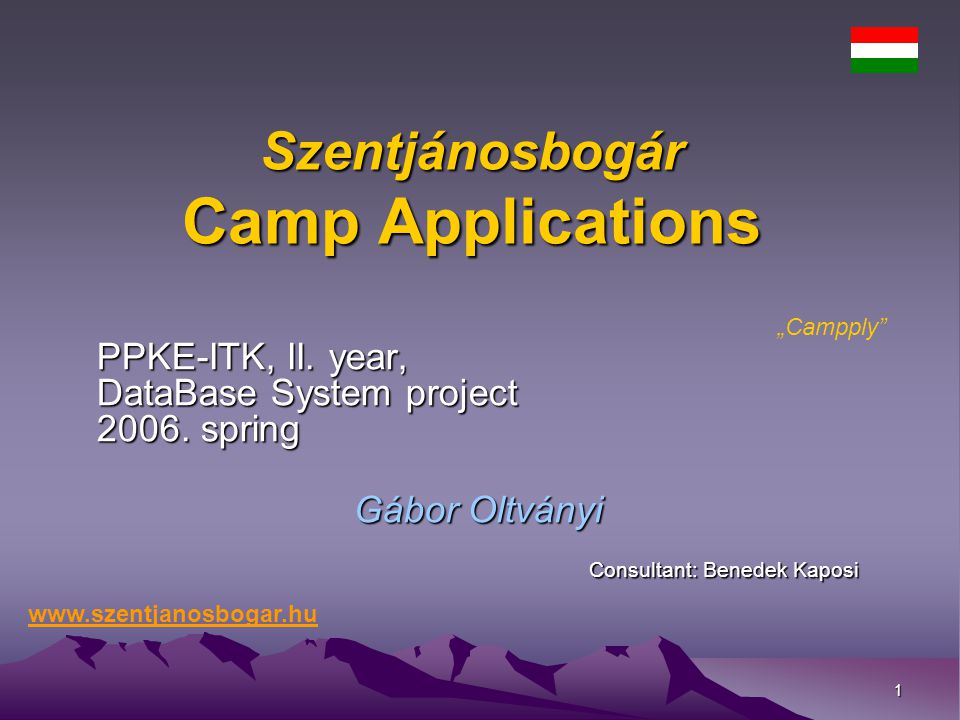 "1 Szentjánosbogár Camp Applications PPKE-ITK, II. year, DataBase System project 2006. spring Gábor Oltványi Consultant: Benedek Kaposi ""Campply"" www.s"