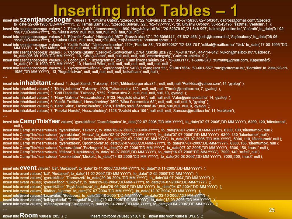 25 Inserting into Tables – 1 insert into szentjanosbogar values ( 1, Oltványi Gábor , Szeged , 6722, Kálvária sgt.