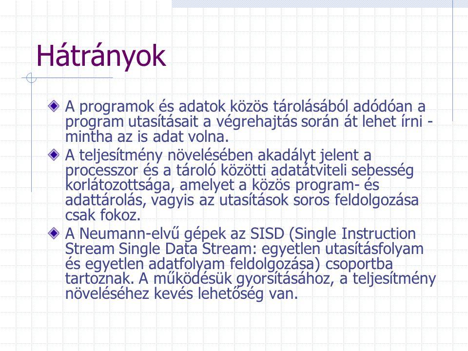 Hátrányok A programok és adatok közös tárolásából adódóan a program utasításait a végrehajtás során át lehet írni - mintha az is adat volna.