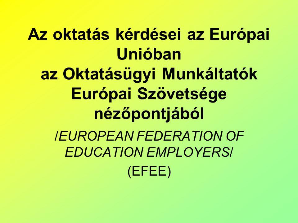 Az oktatás kérdései az Európai Unióban az Oktatásügyi Munkáltatók Európai Szövetsége nézőpontjából /EUROPEAN FEDERATION OF EDUCATION EMPLOYERS/ (EFEE)