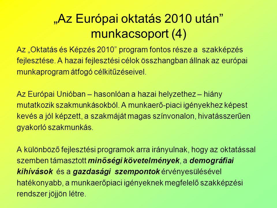 """""""Az Európai oktatás 2010 után"""" munkacsoport (4) Az """"Oktatás és Képzés 2010"""" program fontos része a szakképzés fejlesztése. A hazai fejlesztési célok ö"""