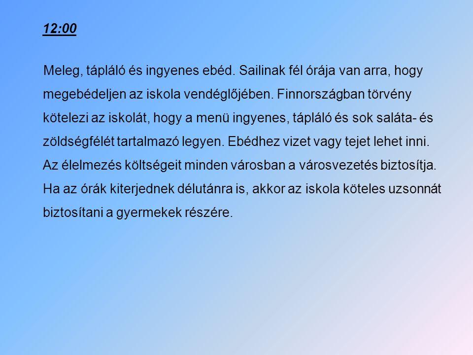 12:00 Meleg, tápláló és ingyenes ebéd. Sailinak fél órája van arra, hogy megebédeljen az iskola vendéglőjében. Finnországban törvény kötelezi az iskol