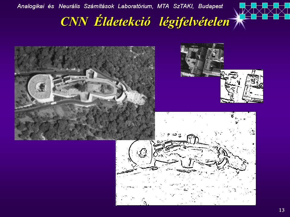 Analogikai és Neurális Számítások Laboratórium, MTA SzTAKI, Budapest 13 CNN Éldetekció légifelvételen