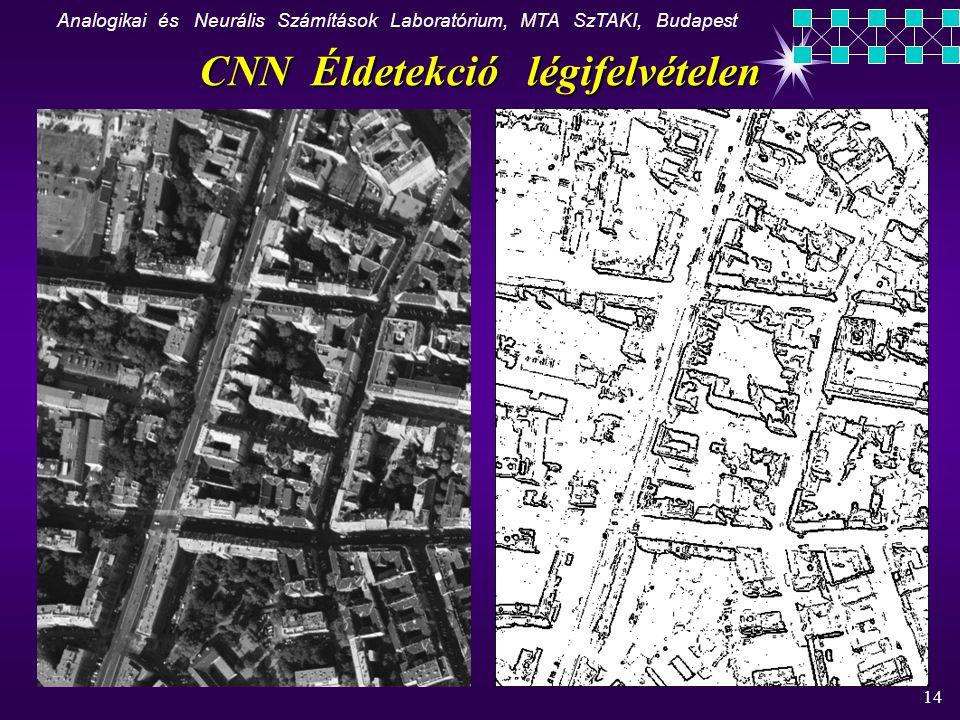 Analogikai és Neurális Számítások Laboratórium, MTA SzTAKI, Budapest 14 CNN Éldetekció légifelvételen