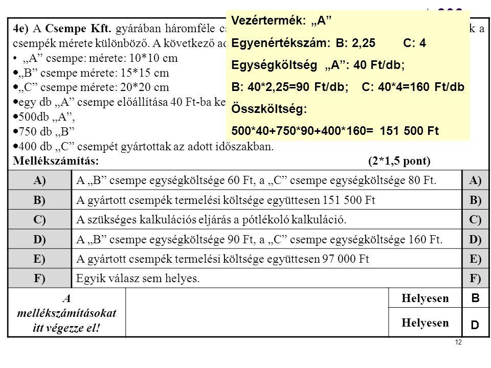 12 4e) A Csempe Kft. gyárában háromféle csempét gyártanak. A gyártási eljárás azonos, csak a csempék mérete különböző. A következő adatok állnak rende