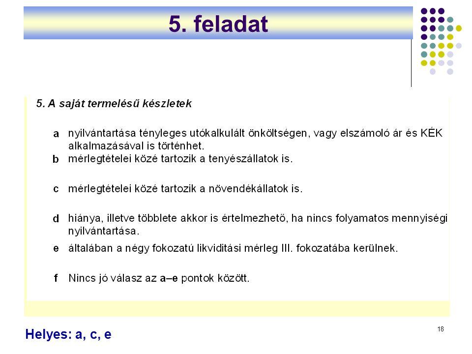 18 Helyes: a, c, e 5. feladat