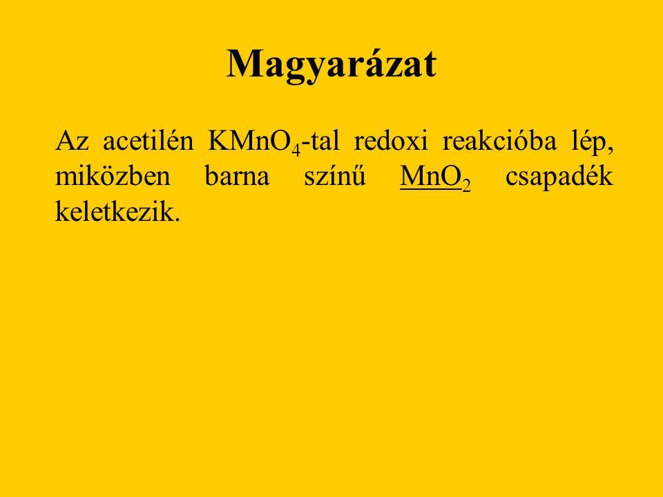 Magyarázat Az acetilén KMnO 4 -tal redoxi reakcióba lép, miközben barna színű MnO 2 csapadék keletkezik.