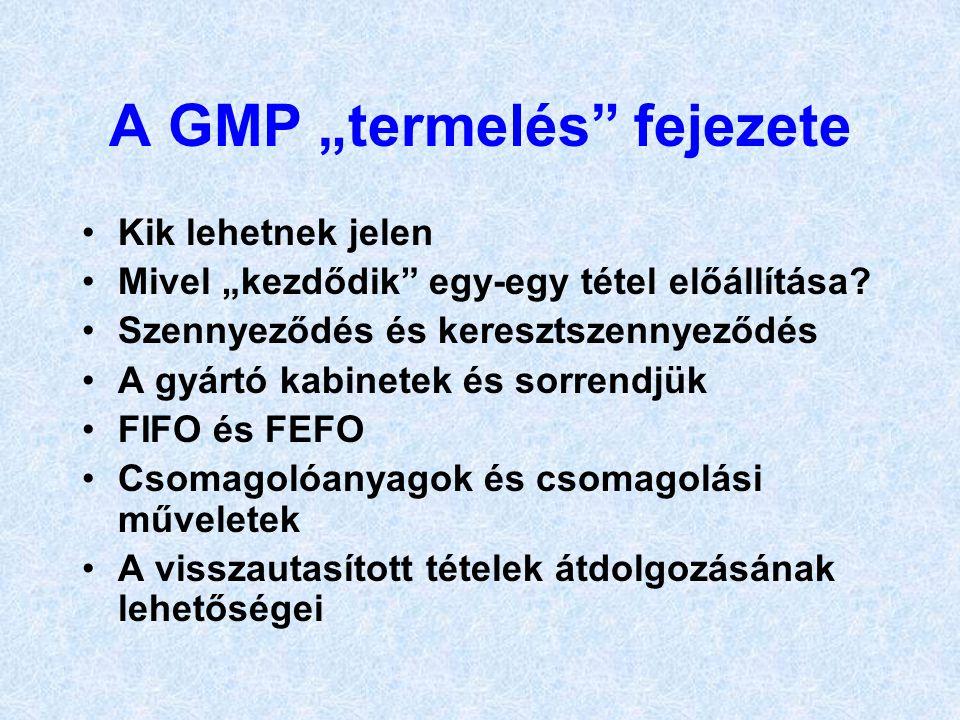 """A GMP """"termelés"""" fejezete •Kik lehetnek jelen •Mivel """"kezdődik"""" egy-egy tétel előállítása? •Szennyeződés és keresztszennyeződés •A gyártó kabinetek és"""