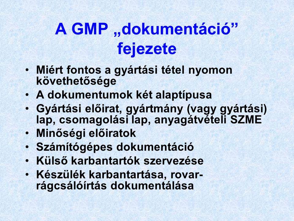 """A GMP """"dokumentáció"""" fejezete •Miért fontos a gyártási tétel nyomon követhetősége •A dokumentumok két alaptípusa •Gyártási előirat, gyártmány (vagy gy"""