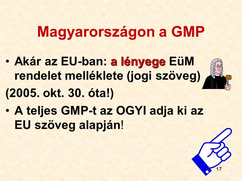 17 Magyarországon a GMP a lényege •Akár az EU-ban: a lényege EüM rendelet melléklete (jogi szöveg) (2005. okt. 30. óta!) •A teljes GMP-t az OGYI adja