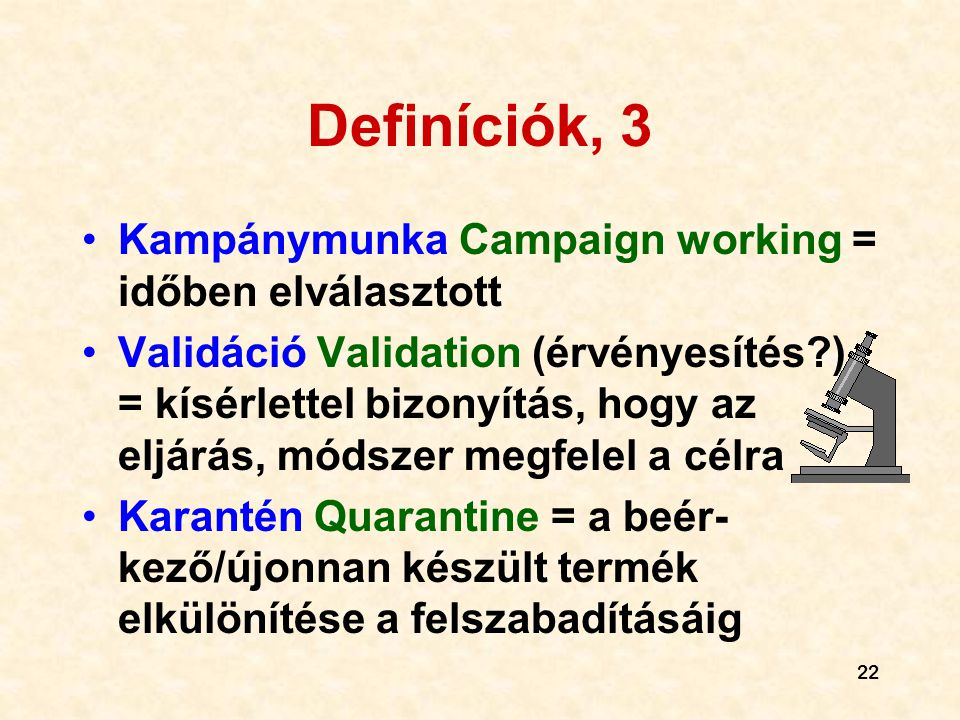 22 Definíciók, 3 •Kampánymunka Campaign working = időben elválasztott •Validáció Validation (érvényesítés?) = kísérlettel bizonyítás, hogy az eljárás,