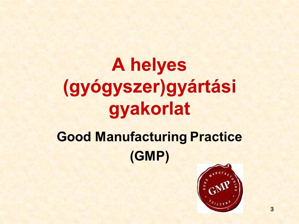 3 A helyes (gyógyszer)gyártási gyakorlat Good Manufacturing Practice (GMP)