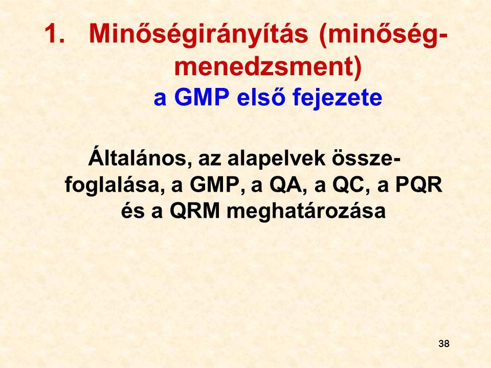 38 1.Minőségirányítás (minőség- menedzsment) a GMP első fejezete Általános, az alapelvek össze- foglalása, a GMP, a QA, a QC, a PQR és a QRM meghatáro