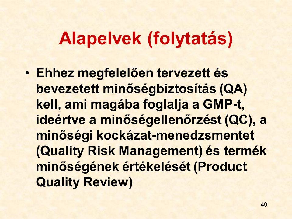 Alapelvek (folytatás) •Ehhez megfelelően tervezett és bevezetett minőségbiztosítás (QA) kell, ami magába foglalja a GMP-t, ideértve a minőségellenőrzé