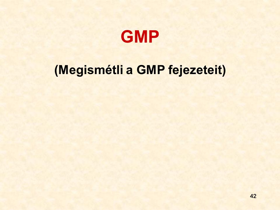 GMP (Megismétli a GMP fejezeteit) 42