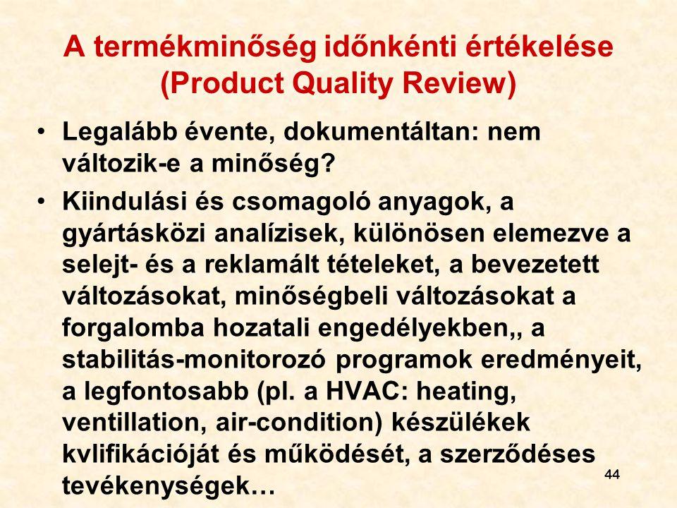 A termékminőség időnkénti értékelése (Product Quality Review) •Legalább évente, dokumentáltan: nem változik-e a minőség? •Kiindulási és csomagoló anya