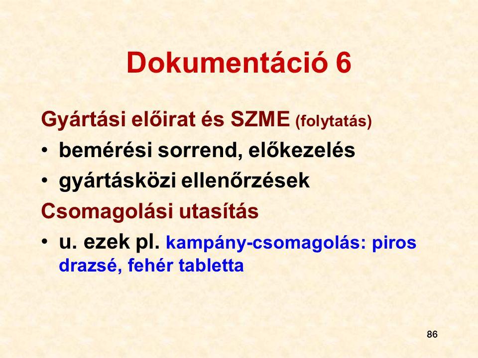 86 Dokumentáció 6 Gyártási előirat és SZME (folytatás) •bemérési sorrend, előkezelés •gyártásközi ellenőrzések Csomagolási utasítás •u. ezek pl. kampá